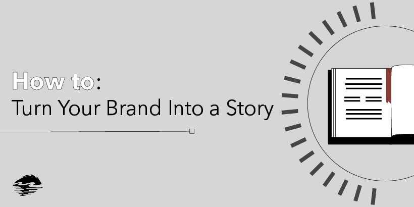How to Turn Your Brand Into a Story