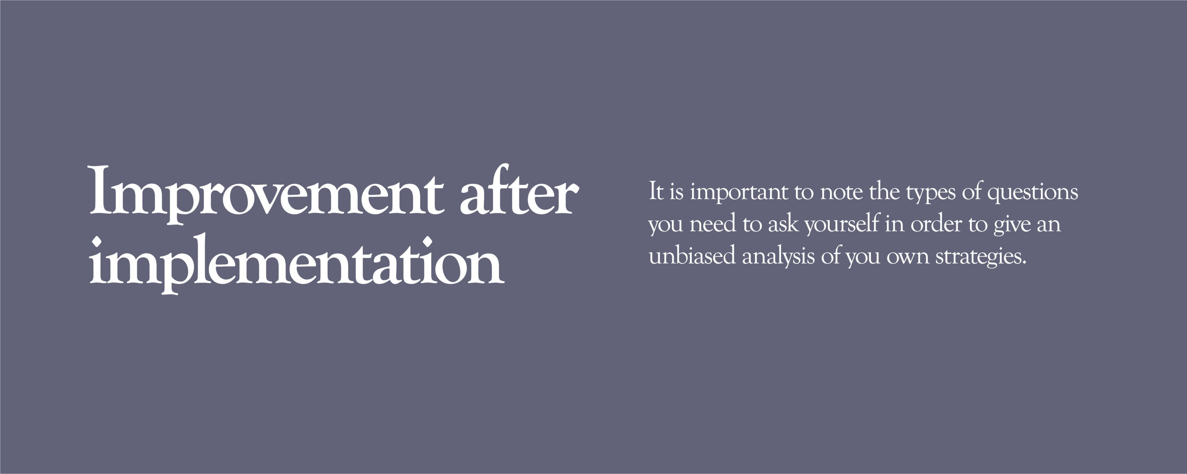 Improvement After Implementation - It is your responsibility to keep a close gaze on your B2C lead generation strategies in order to find any faults that might be impeding sales leads growth.